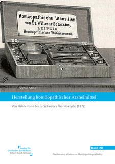 Herstellung homöopathischer Arzneimittel: Von Hahnemann bis zu Schwabes Pharmakopöe (1872)/Stefan Mayr