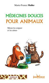 Médecines douces pour animaux : Mieux les soigner et les aimer/Marie-France Muller