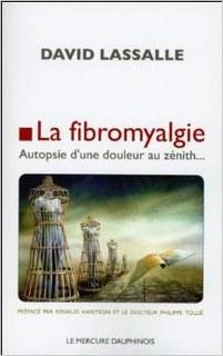 La fibromyalgie - Autopsie d'une douleur au zénith.../David Lassalle