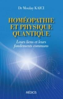 Homéopathie et physique quantique/Dr. Moulay Kaici