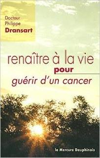 Renaître à la vie pour guérir d'un cancer/Philippe Dransart