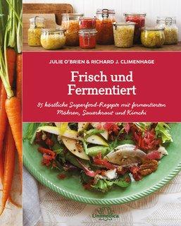 Frisch und Fermentiert, Julie O'Brien / Richard Climenhage