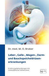 Leber-, Galle-, Magen-, Darm- und Bauchspeicheldrüsenerkrankungen/Dr. med. M. O. Bruker