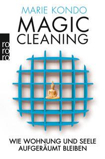Magic Cleaning: Wie Wohnung und Seele aufgeräumt bleiben/Marie Kondo