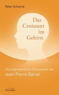 Das Croissant im Gehirn/Peter Schwind / Jean-Pierre Barral