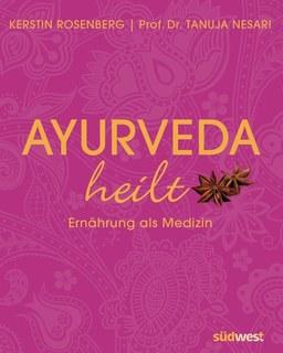 Ayurveda heilt - Ernährung als Medizin/Kerstin Rosenberg / Tanuja Nesari