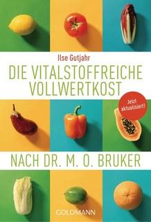 Die vitalstoffreiche Vollwertkost nach Dr. M.O. Bruker/Ilse Gutjahr