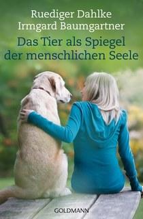 Das Tier als Spiegel der menschlichen Seele/Dahlke R / Baumgartner I