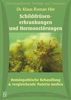 Schilddrüsenerkrankungen und Hormonstörungen. Homöopathische Behandlung & vergleichende Materia medica - 9 CD's/Klaus Hör