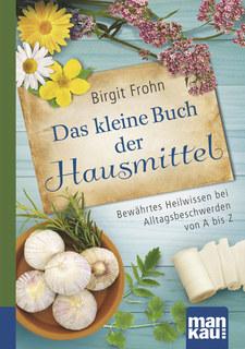 Das kleine Buch der Hausmittel. Kompakt-Ratgeber, Birgit Frohn