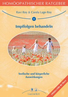 Homöopathischer Ratgeber 15: Impfbedingte Erkrankungen erkennen und behandeln/Ravi Roy / Carola Lage-Roy