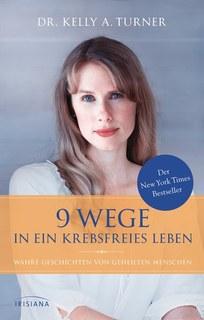 9 Wege in ein krebsfreies Leben/Kelly A Turner