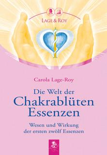 Die Welt der Chakrablüten Essenzen, Carola Lage-Roy