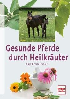 Gesunde Pferde durch Heilkräuter, Kaja Kreiselmeier