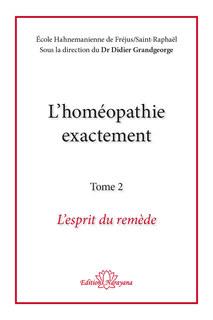 L'homéopathie exactement - L'esprit du remède/Didier Grandgeorge