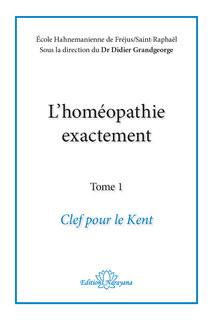 L'homéopathie exactement - Clef pour le Kent, Didier Grandgeorge