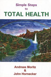 Simple Steps to Total Health/Andreas Moritz / John Hornecker