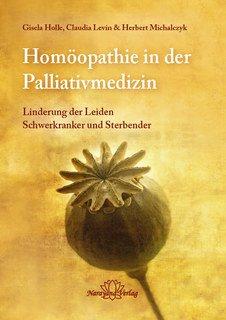 Homöopathie in der Palliativmedizin/Gisela Holle / Claudia Levin / Herbert Michalczyk