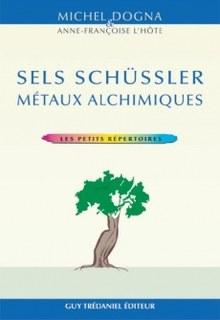 Sels de Schüssler et métaux alchimiques/Michel Dogna / Anne-Françoise L'Hôte