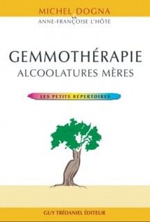 Gemmothérapie : Alcoolatures mères/Michel Dogna / Anne-Françoise L'Hôte