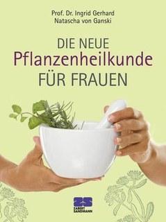 Die neue Pflanzenheilkunde für Frauen/Natascha von Ganski / Ingrid Gerhard