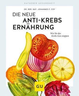 Die neue Anti-Krebs-Ernährung/Johannes F. Coy