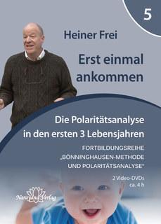 Fortbildungsreihe Bönninghausen-Methode und Polaritätsanalyse - Modul 5: Erst einmal ankommen -  Die Polaritätsanalyse in den ersten drei Lebensjahren - 2 DVDs, Heiner Frei