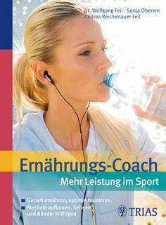 Ernährungs-Coach: Mehr Leistung im Sport/Wolfgang Feil / Sonja Oberem / Andrea Reichenauer-Feil