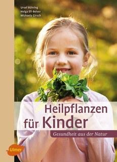 Heilpflanzen für Kinder/Ursel Bühring / Helga Ell-Beiser / Michaela Girsch