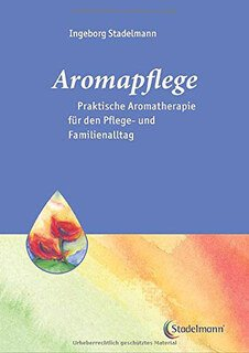 Aromapflege - Praktische Aromatherapie für den Pflegealltag/Ingeborg Stadelmann