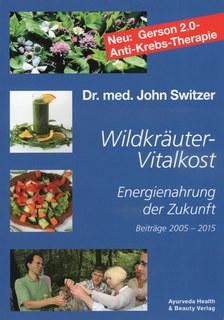Wildkräuter-Vitalkost mit Gerson 2.0 Anti-Krebs-Therapie/John Switzer