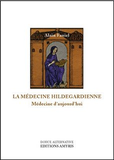 La médecine hildegardienne./Alain Faniel