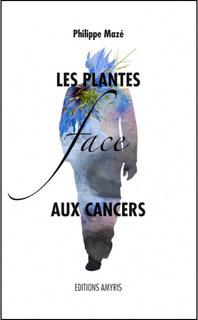 Les plantes face aux cancers/Philippe Mazé