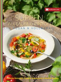 Suppen, Aufläufe und Eintöpfe vegan & vollwertig/Annette Heimroth / Brigitte Bornschein / Markus Bonath