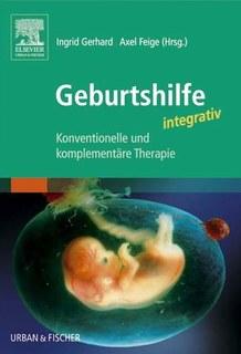 Geburtshilfe integrativ, Ingrid Gerhard / Axel Feige