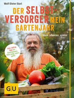 Der Selbstversorger: Mein Gartenjahr/Wolf-Dieter Storl