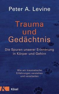 Trauma und Gedächtnis/Peter A. Levine