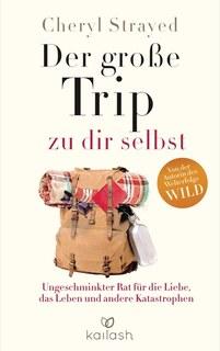 Der große Trip zu dir selbst/Cheryl Strayed