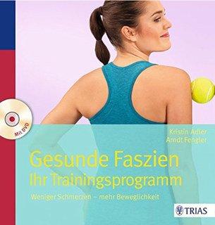 Gesunde Faszien. Ihr Trainingsprogramm/Kirstin Adler / Arndt Fengler