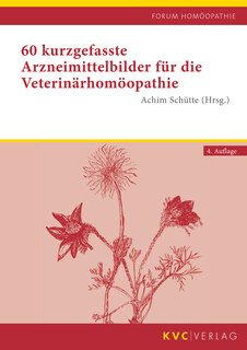 60 kurzgefasste Arzneimittelbilder für die Veterinärhomöopathie, Achim Schütte