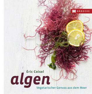 Algen - Vegetarischer Genuss aus dem Meer, Éric Coisel