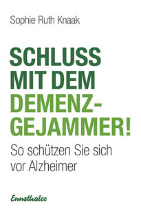 Schluss mit dem Demenz-Gejammer!/Sophie Ruth Knaak