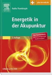 Energetik in der Akupunktur - Studienausgabe/Radha Thambirajah