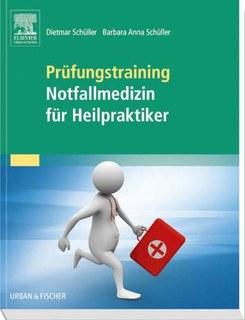 Prüfungstraining Notfallmedizin für Heilpraktiker/Dietmar Schüller / Barbara-Anna Schüller