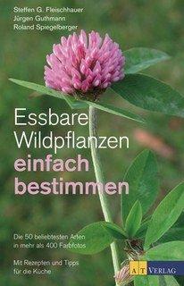 Essbare Wildpflanzen einfach bestimmen/Steffen Guido Fleischhauer / Jürgen Guthmann / Roland Spiegelberger