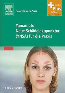 Yamamoto Neue Schädelakupunktur (YNSA) für die Praxis/Dorothea Zeise-Süss