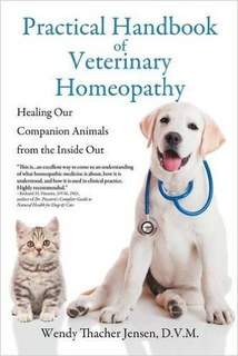 Practical Handbook of Veterinary Homeopathy/Wendy F. Jensen