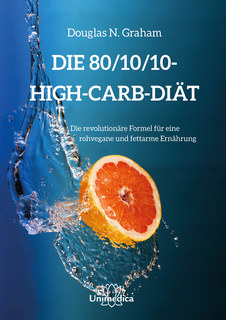 Die 80/10/10 High-Carb-Diät - E-Book/Douglas N. Graham