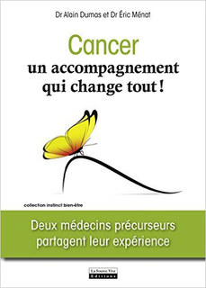 Cancer, un accompagnement qui change tout!/Eric Ménat / Alain Dumas