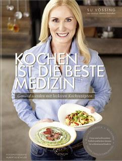 Kochen ist die beste Medizin/Susanne Vössing / Bettina Snowdon